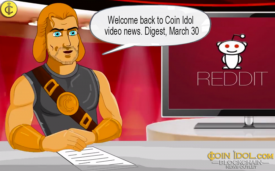 Digest, March 30: Reddit No Longer Accepts BTC, Spanish Police